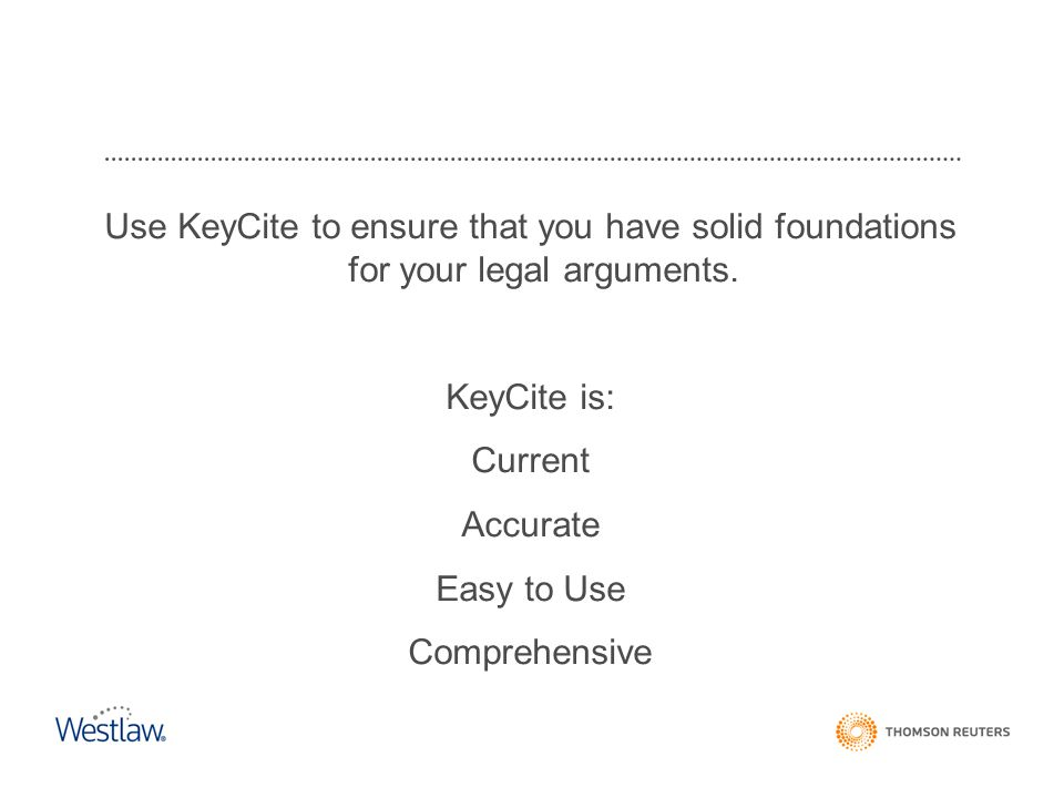 Use KeyCite to ensure that you have solid foundations for your legal arguments.