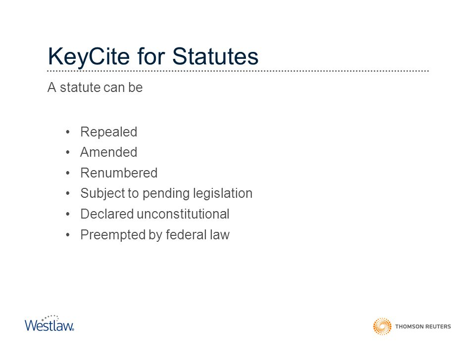 KeyCite for Statutes A statute can be Repealed Amended Renumbered