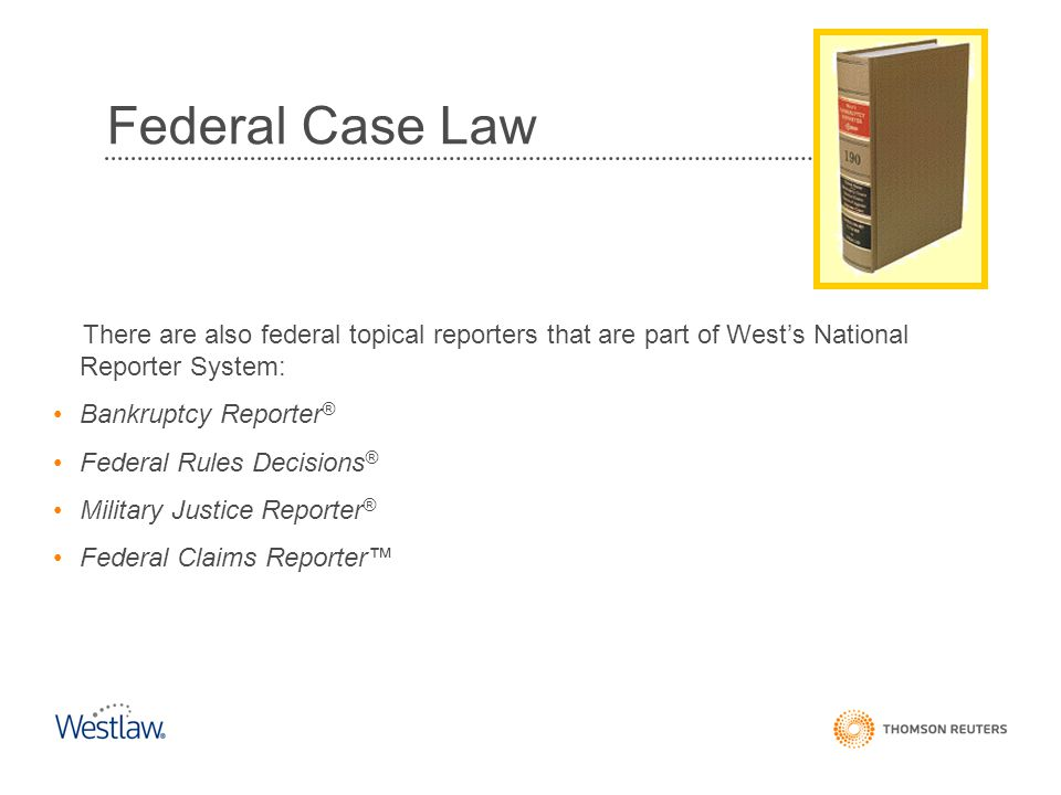 Federal Case Law There are also federal topical reporters that are part of West's National Reporter System: