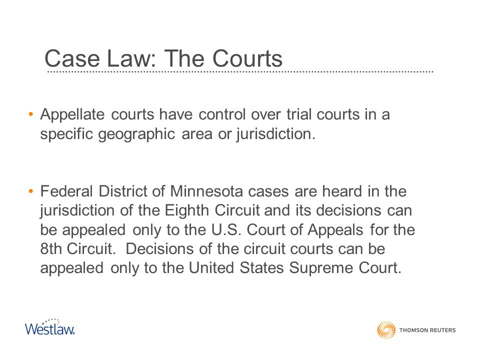 Case Law: The Courts Appellate courts have control over trial courts in a specific geographic area or jurisdiction.