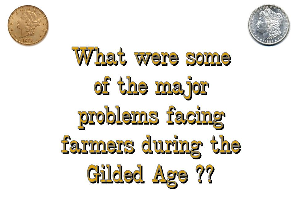 What were some of the major problems facing farmers during the Gilded Age