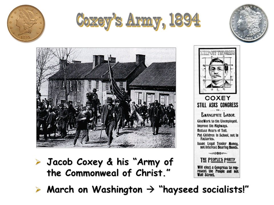 Coxey's Army, 1894Jacob Coxey & his Army of the Commonweal of Christ. March on Washington  hayseed socialists!
