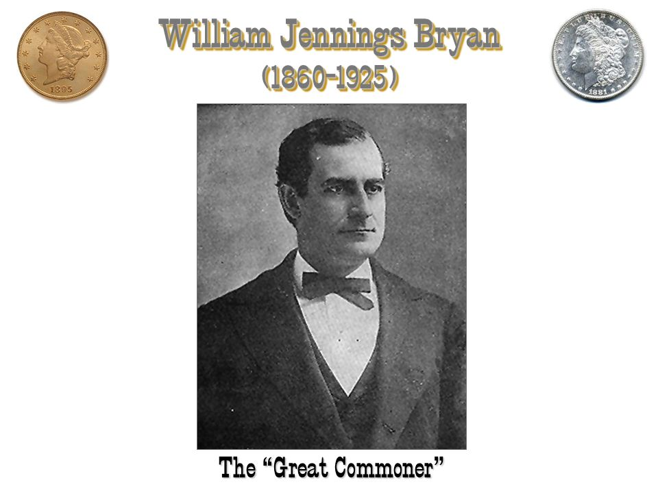 William Jennings Bryan ( )