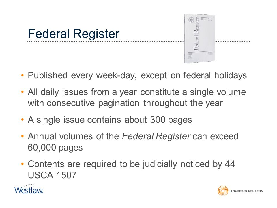 Federal Register Published every week-day, except on federal holidays