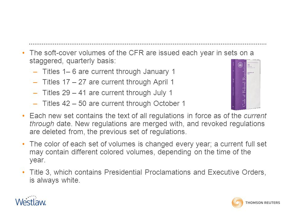 CFR The soft-cover volumes of the CFR are issued each year in sets on a staggered, quarterly basis: