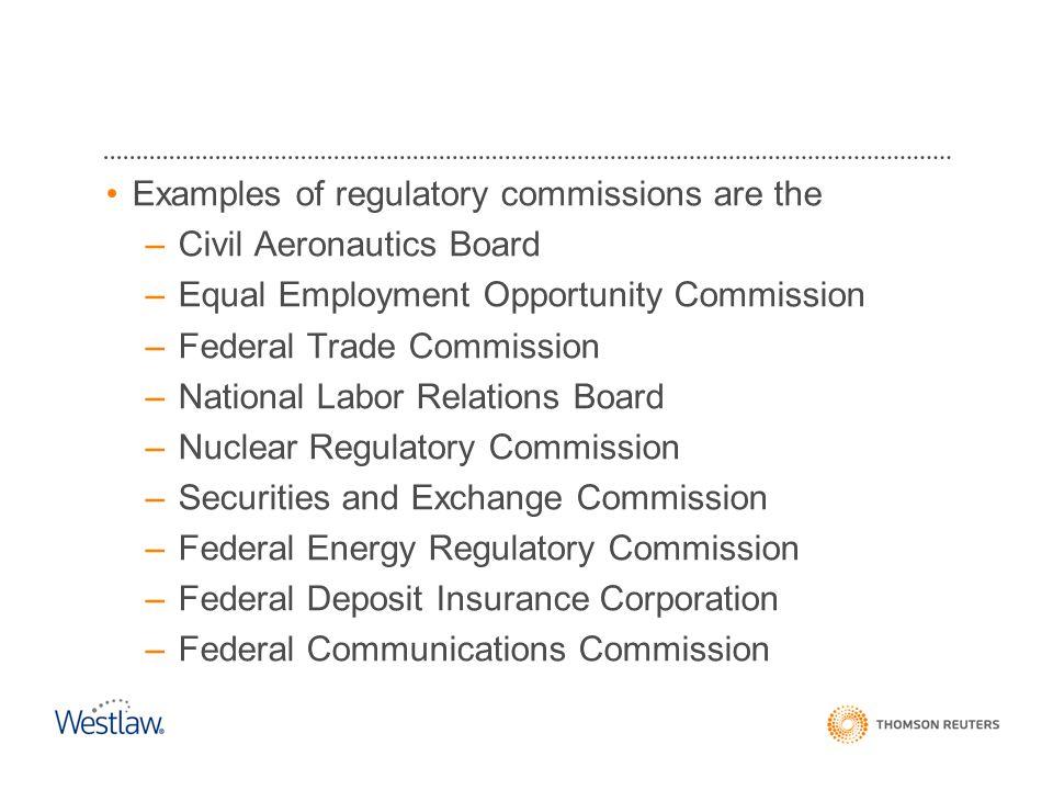 Examples of regulatory commissions are the Civil Aeronautics Board