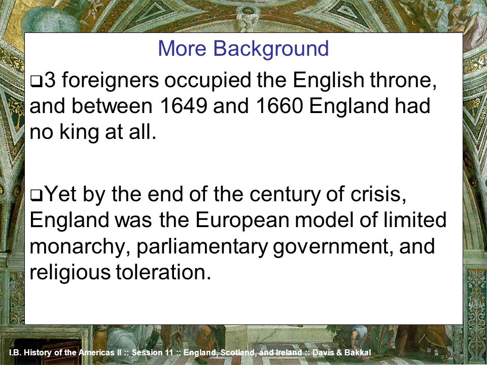 More Background 3 foreigners occupied the English throne, and between 1649 and 1660 England had no king at all.
