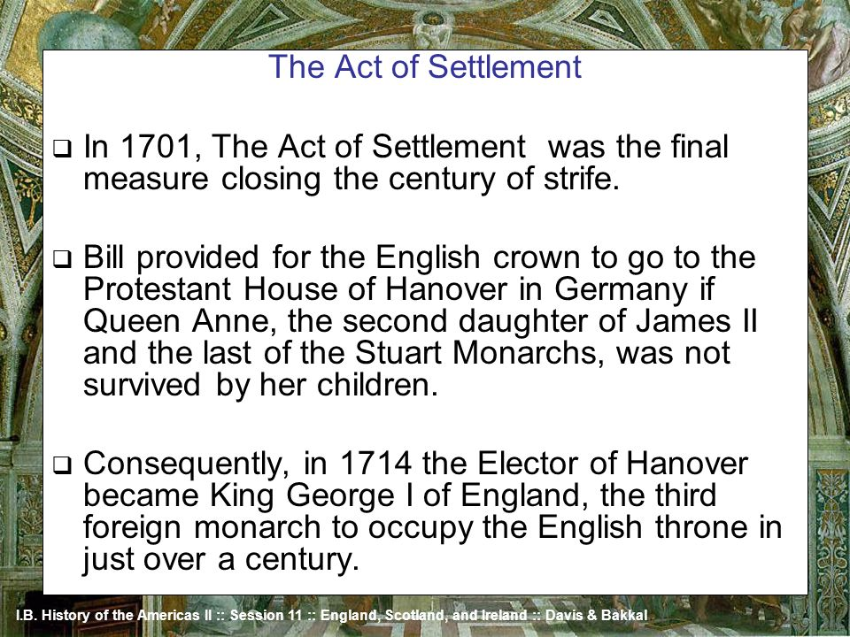 The Act of Settlement In 1701, The Act of Settlement was the final measure closing the century of strife.