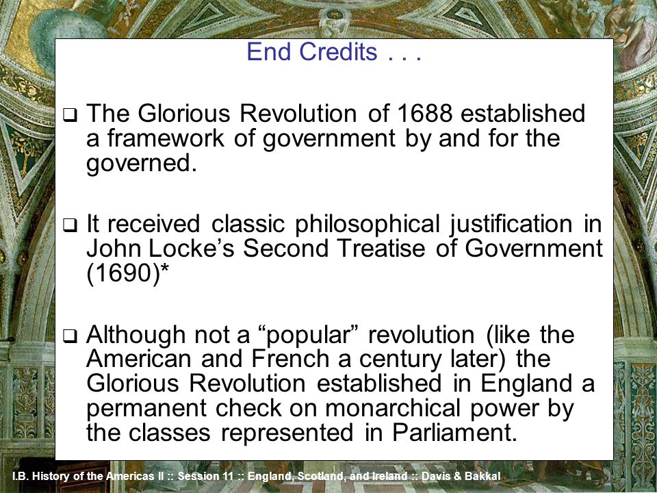 End Credits . . . The Glorious Revolution of 1688 established a framework of government by and for the governed.