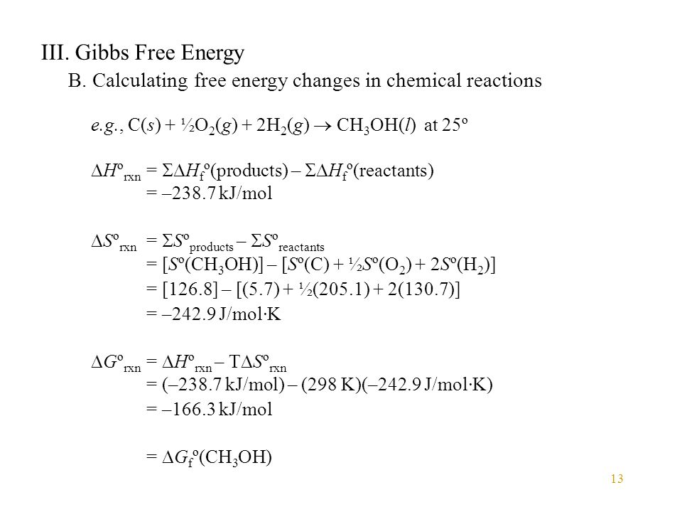 III. Gibbs Free Energy B. Calculating free energy changes in chemical reactions. e.g., C(s) + ½O2(g) + 2H2(g)  CH3OH(l) at 25º.