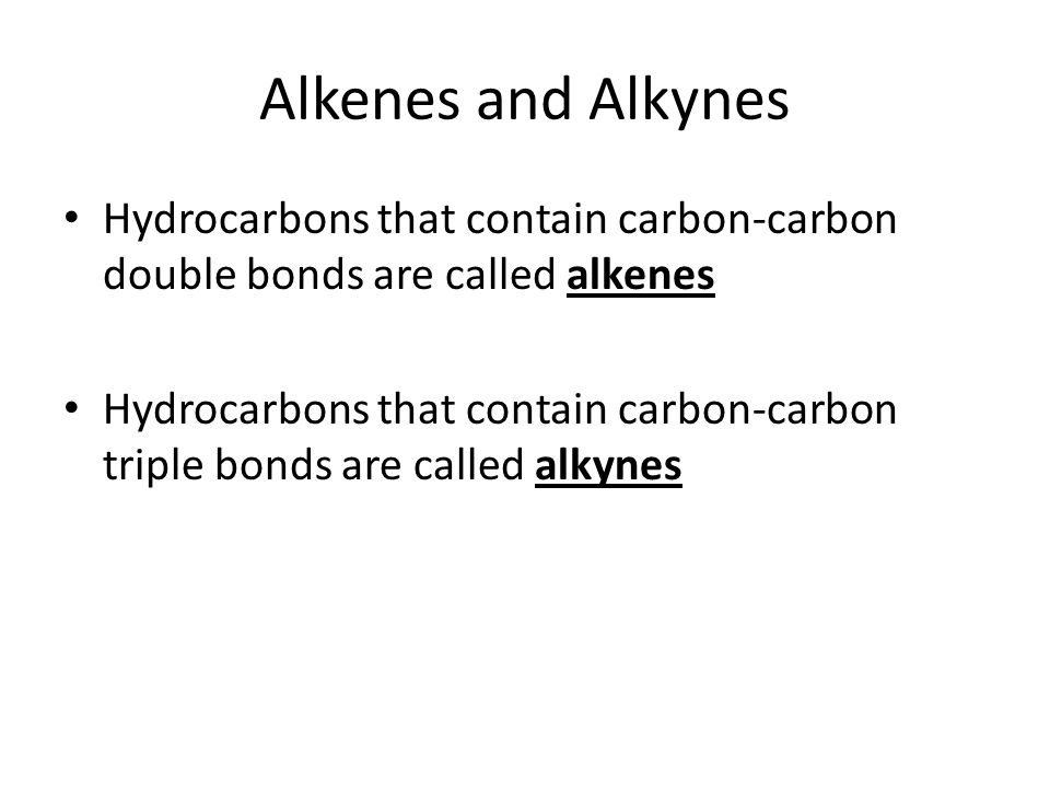 Alkenes and Alkynes Hydrocarbons that contain carbon-carbon double bonds are called alkenes.