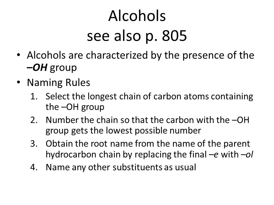 Alcohols see also p. 805 Alcohols are characterized by the presence of the –OH group. Naming Rules.