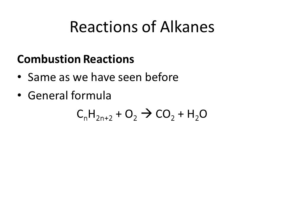 Reactions of Alkanes Combustion Reactions Same as we have seen before