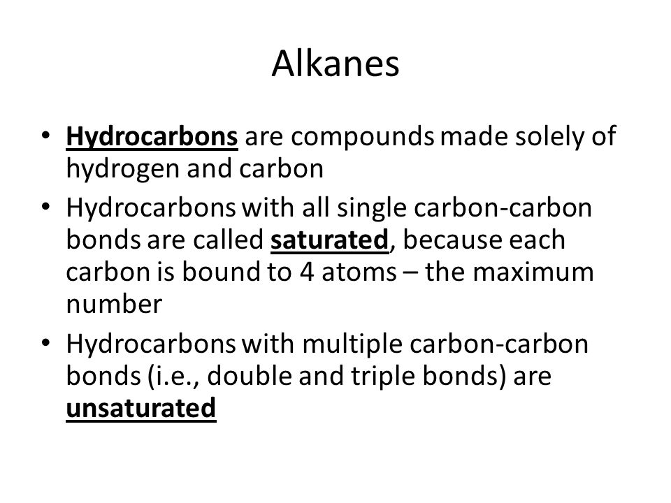 Alkanes Hydrocarbons are compounds made solely of hydrogen and carbon