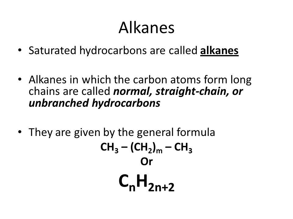 CnH2n+2 Alkanes Saturated hydrocarbons are called alkanes