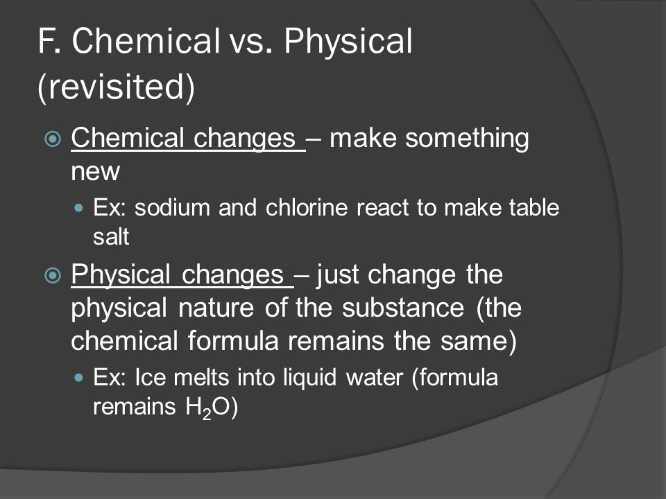 F. Chemical vs. Physical (revisited)