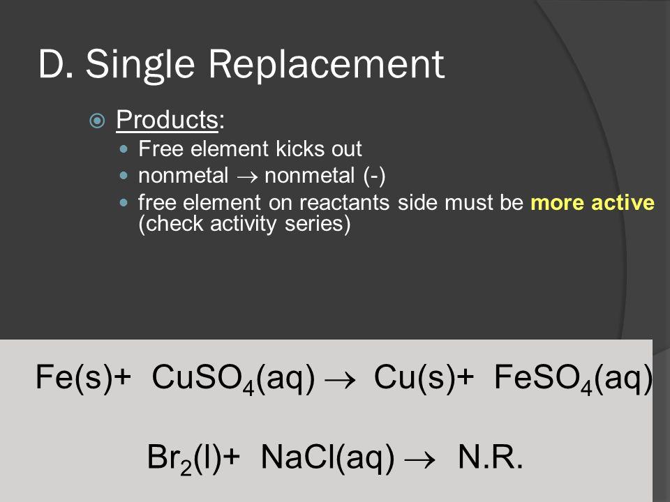 D. Single Replacement Fe(s)+ CuSO4(aq)  Cu(s)+ FeSO4(aq)