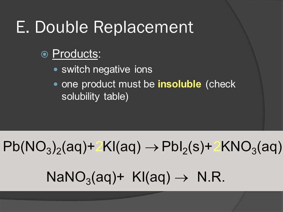 E. Double Replacement Pb(NO3)2(aq)+ KI(aq)  2 2 PbI2(s)+ KNO3(aq)