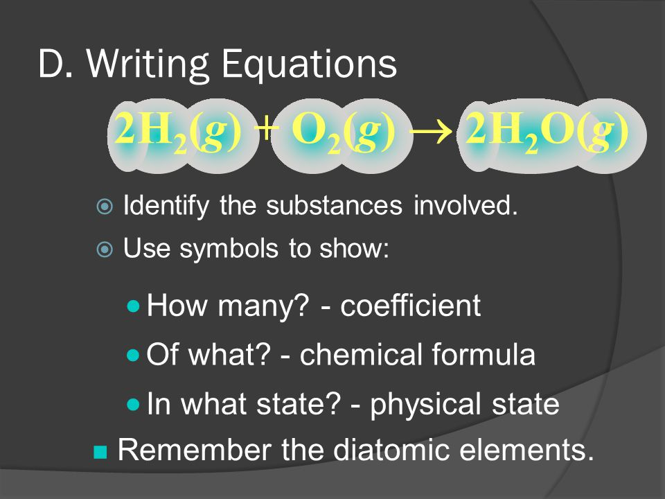 2H2(g) + O2(g)  2H2O(g) D. Writing Equations How many - coefficient