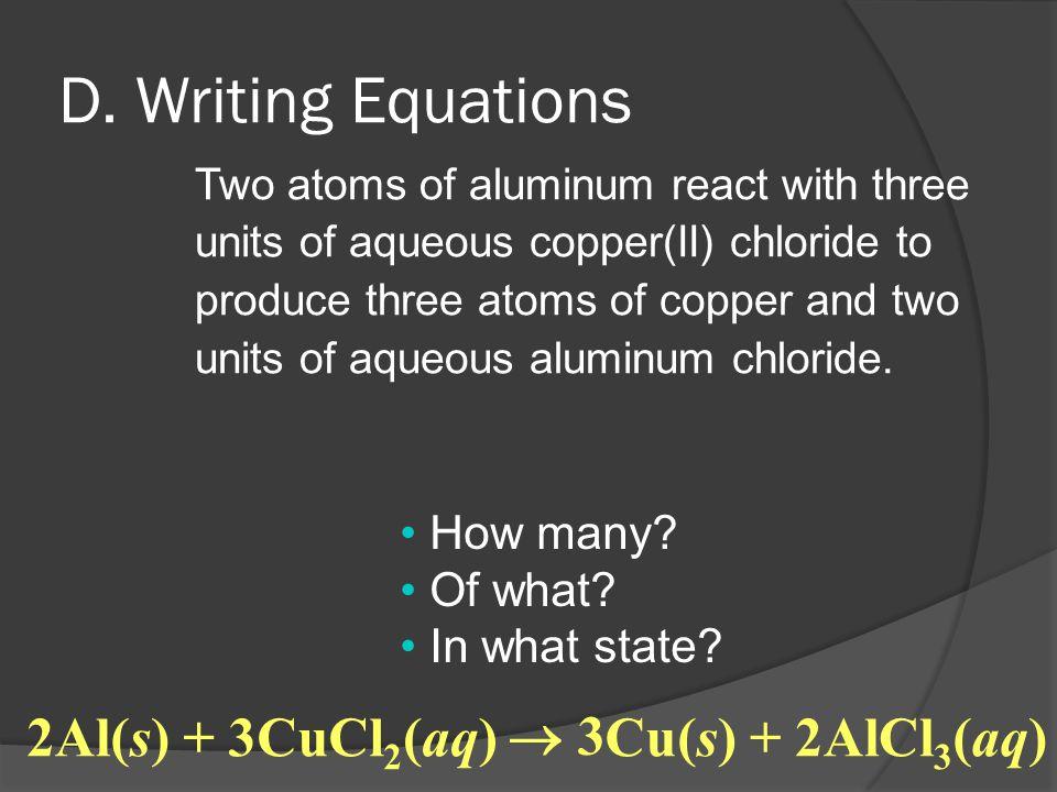 D. Writing Equations 2 Al (s) + 3 CuCl2 (aq)  3 Cu (s) + 2 AlCl3 (aq)
