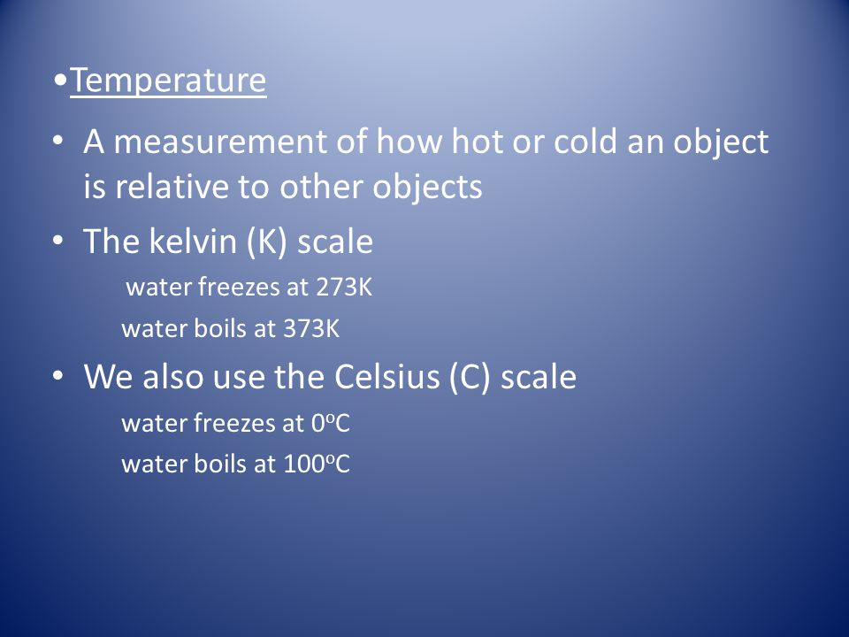 We also use the Celsius (C) scale