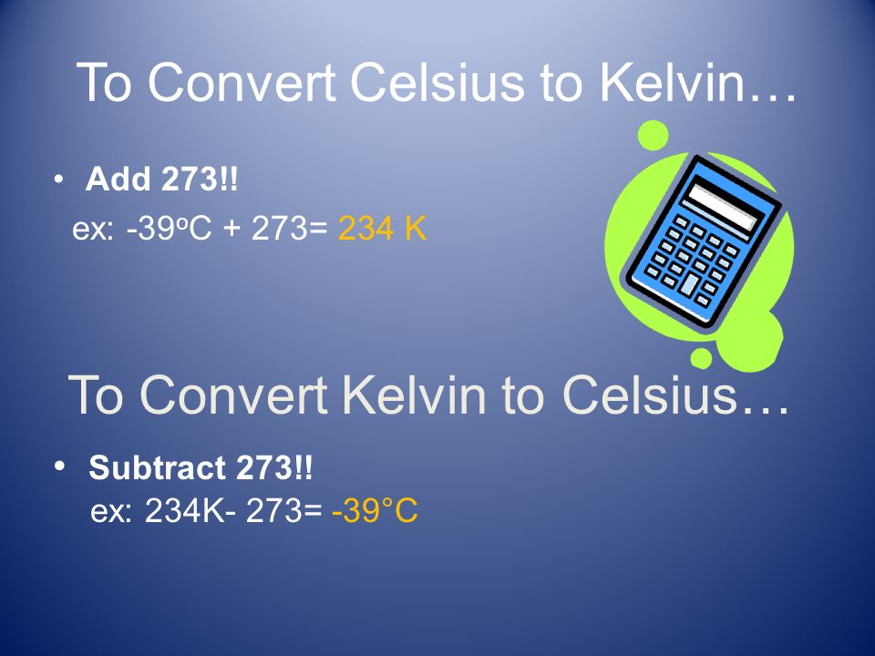To Convert Celsius to Kelvin…