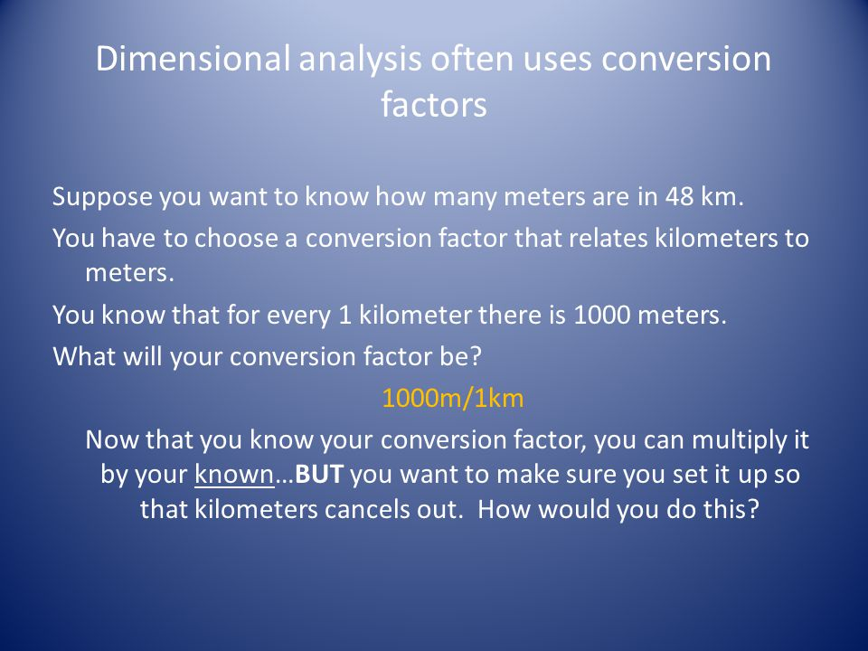 Dimensional analysis often uses conversion factors