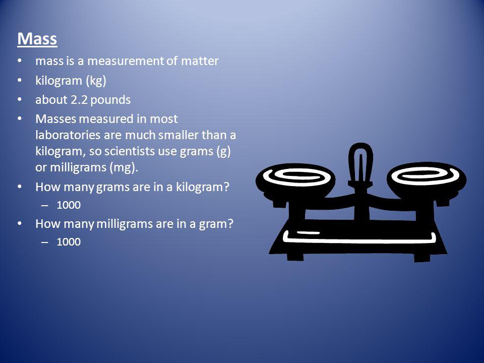Mass mass is a measurement of matter kilogram (kg) about 2.2 pounds