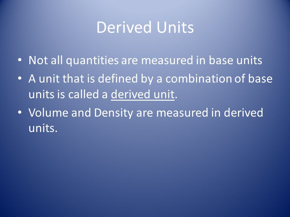 Derived Units Not all quantities are measured in base units