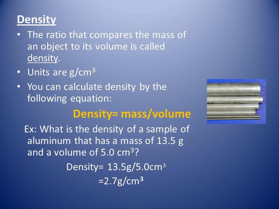 Density Density= mass/volume