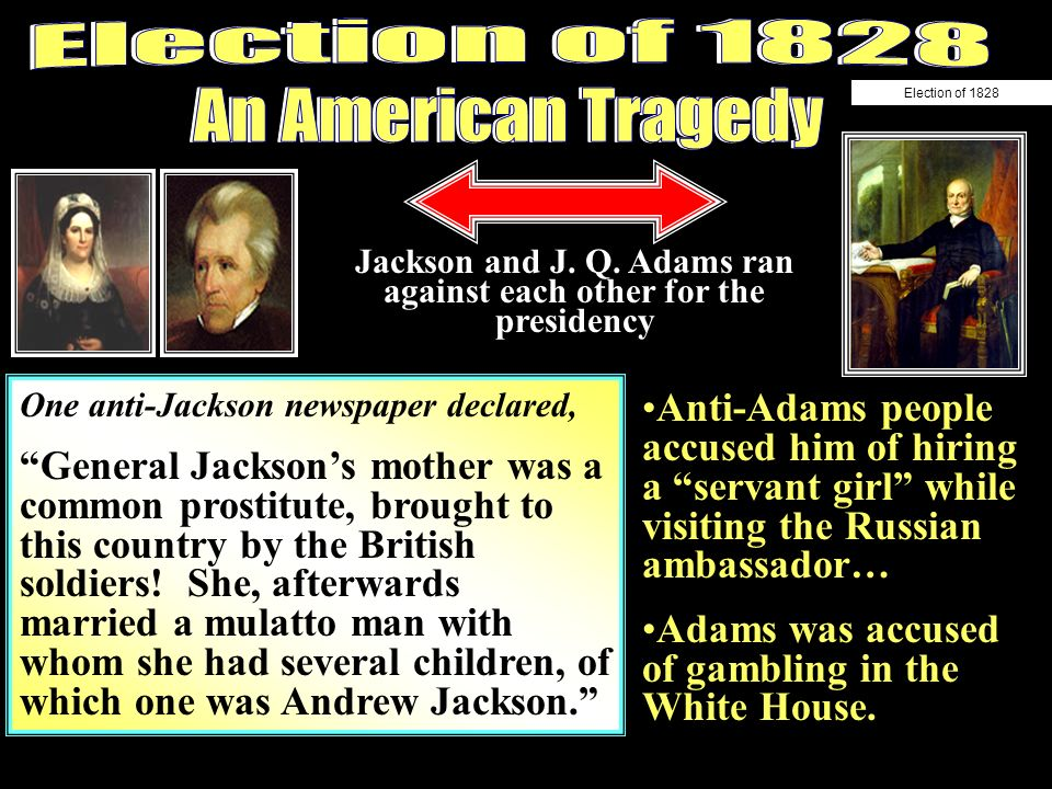 Jackson and J. Q. Adams ran against each other for the presidency