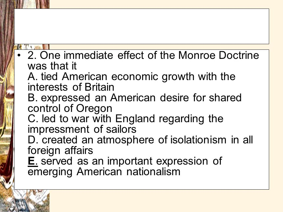 2. One immediate effect of the Monroe Doctrine was that it A