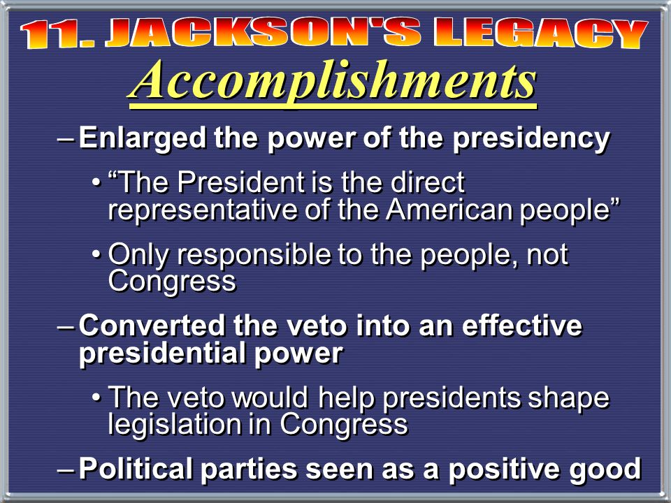 Accomplishments Enlarged the power of the presidency