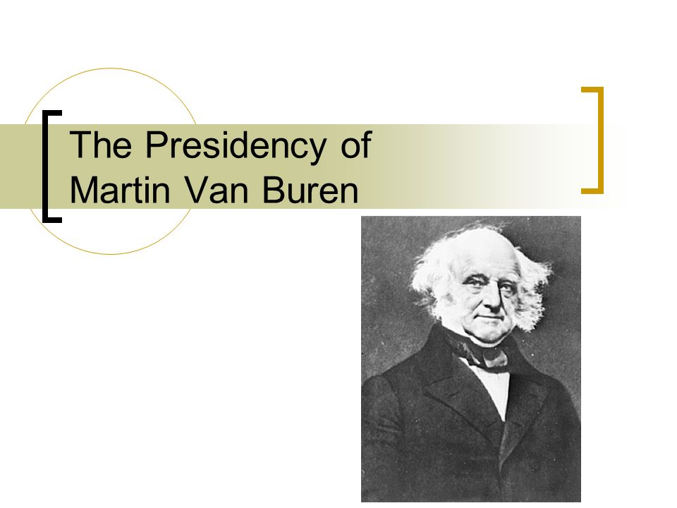The Presidency of Martin Van Buren