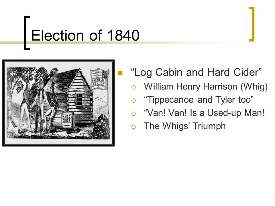 Election of 1840 Log Cabin and Hard Cider