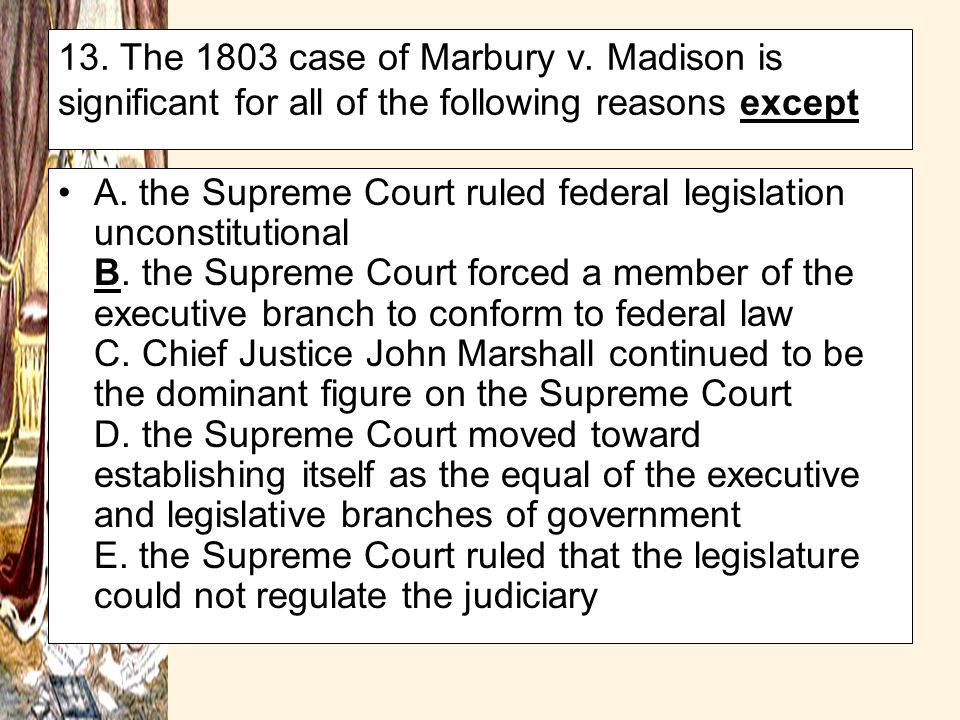 13. The 1803 case of Marbury v. Madison is significant for all of the following reasons except
