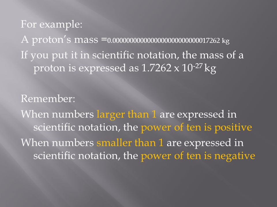 For example: A proton's mass =0.0000000000000000000000000017262 kg.