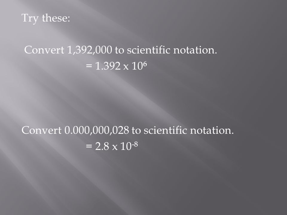 Try these: Convert 1,392,000 to scientific notation. = 1