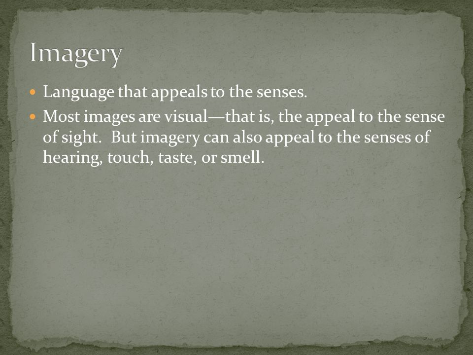 Imagery Language that appeals to the senses.