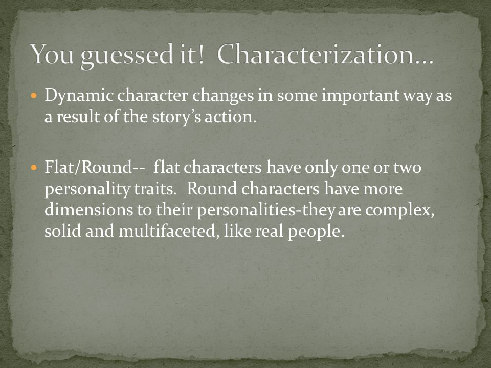 You guessed it! Characterization…