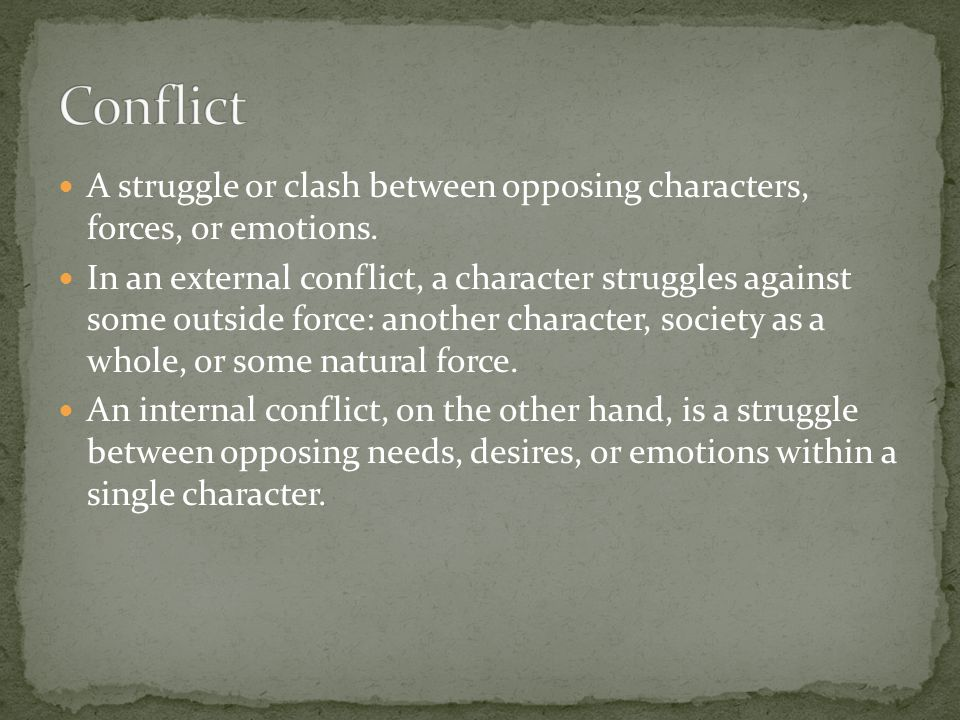 Conflict A struggle or clash between opposing characters, forces, or emotions.