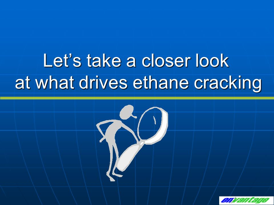 Let's take a closer look at what drives ethane cracking