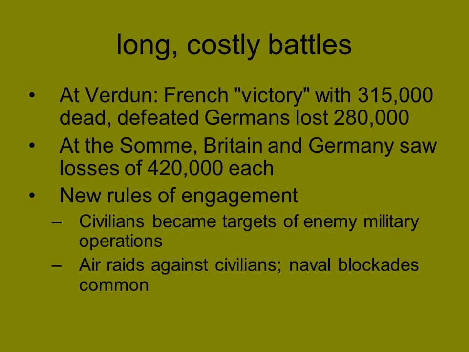 long, costly battles At Verdun: French victory with 315,000 dead, defeated Germans lost 280,000.