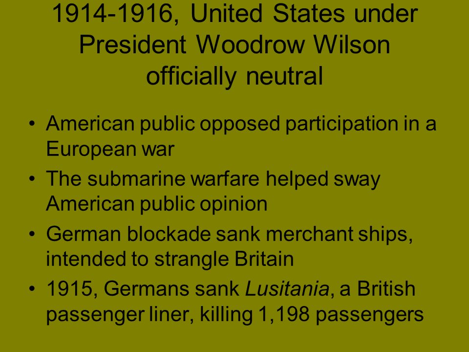 1914-1916, United States under President Woodrow Wilson officially neutral