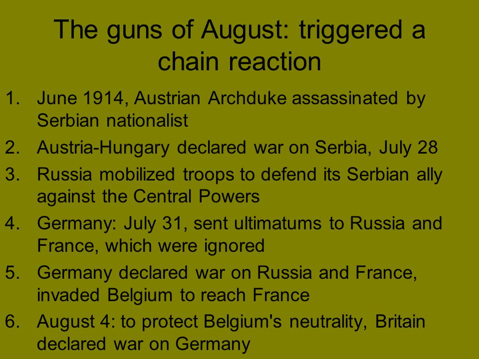 The guns of August: triggered a chain reaction