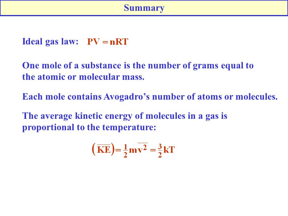 Summary Ideal gas law: One mole of a substance is the number of grams equal to the atomic or molecular mass.