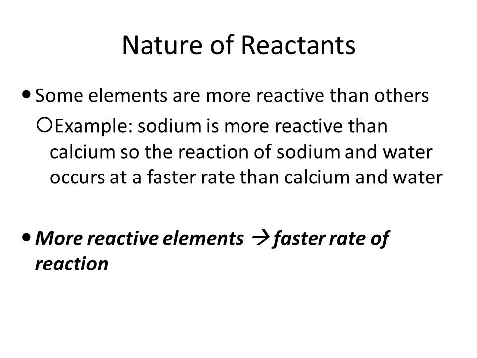 Nature of Reactants Some elements are more reactive than others