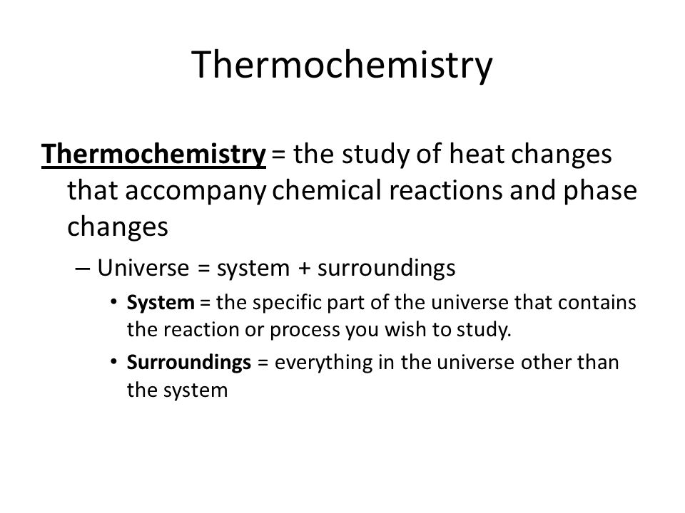 Thermochemistry Thermochemistry = the study of heat changes that accompany chemical reactions and phase changes.