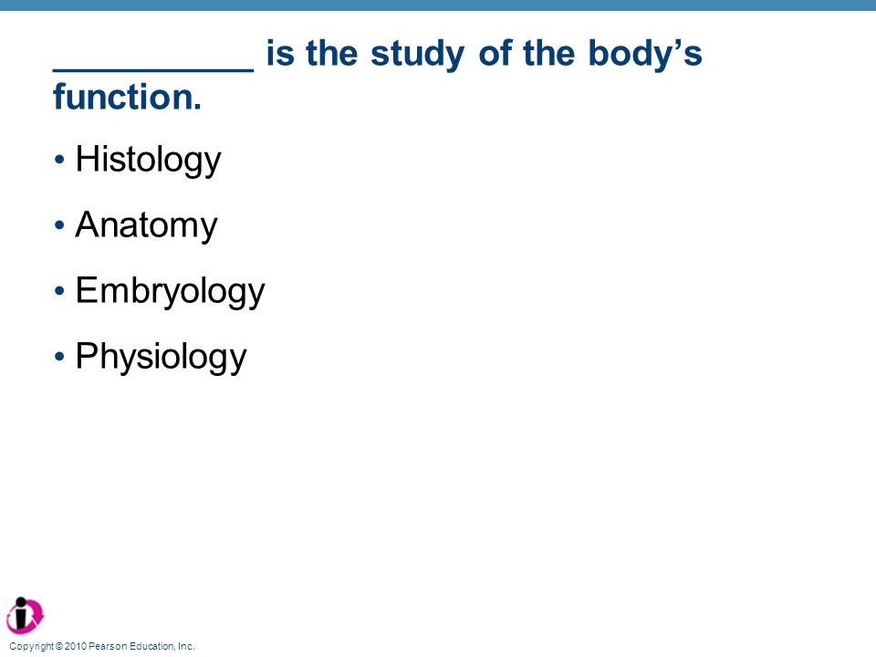 __________ is the study of the body's function.