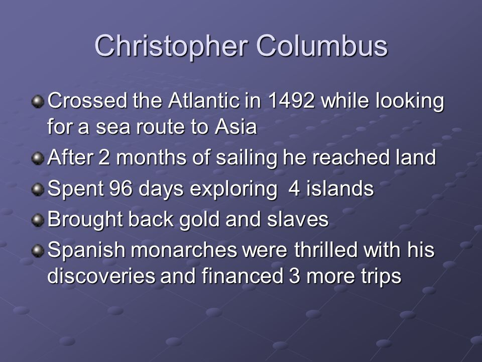 Christopher Columbus Crossed the Atlantic in 1492 while looking for a sea route to Asia. After 2 months of sailing he reached land.